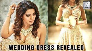 Samantha Prabhu's EXCLUSIVE Wedding Dress REVEALED! - LEHRENTELUGU