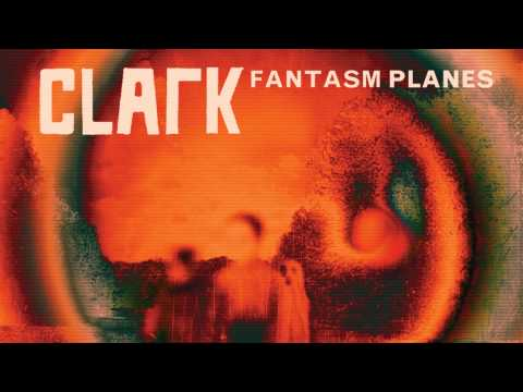 Clark - Fantasm Planes (Fantasm Planes EP out September 3rd/4th)