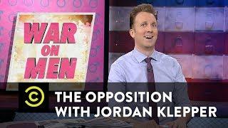 War on Men: Resisting the Evil Estrogenda - The Opposition w/ Jordan Klepper - COMEDYCENTRAL