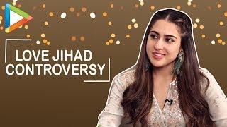 Sara Ali Khan speaks about Love Jihad | Kedarnath - HUNGAMA