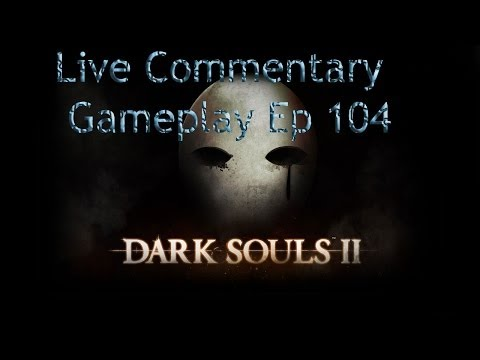 Dark Souls 2 gameplay(Live Commentary) w/jagr pt 104: Final, Until DLC's Release