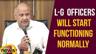 Dy CM Manish Sisodia Says that L-G has Assured that Officers will Start Functioning Normally - MANGONEWS