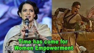 Time has come for Women Empowerment:  Kangana | Manikarnika:The Queen.. - IANSLIVE