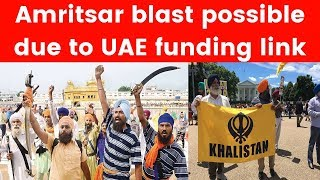 Amritsar blast possible due to UAE funding link, Are foreign Khalistanis the real enemy? Sources - NEWSXLIVE