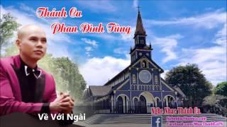 Bài hát Thánh Ca | Về Với Ngài - Phan Đinh Tùng - Phan Đình Tùng