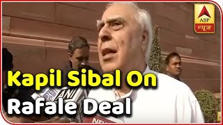 Rafale deal is a dishonest one, says Kapil Sibal - ABPNEWSTV