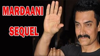 Aamir Khan wants a sequel to 'Mardaani'! | Bollywood News