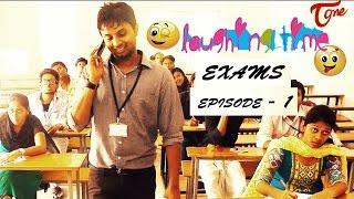 Laughing Time || Episode 01 Exams || Ravi Ganjam - TELUGUONE