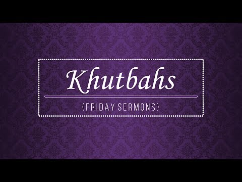 Blessings and Etiquettes of Khutbah & Jummu'ah (Friday) by Yasir Qadhi - 18th May 2012