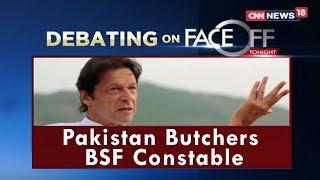 Pakistan Butchers BSF Constable | Face Off | CNN News18 - IBNLIVE