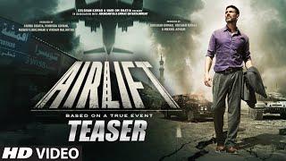 Airlift Movie Teaser Akshay Kumar