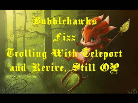 Bubblehawks Fizz: Trolling with Teleport and Revive, still op XD... Full Game Commentary