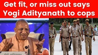 Get fit, or miss out UP CM Yogi Adityanath issues directives to cops - NEWSXLIVE