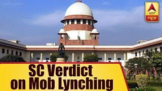 SC verdict on mob lynching: Court directs centre to implicate law in 4 weeks - ABPNEWSTV