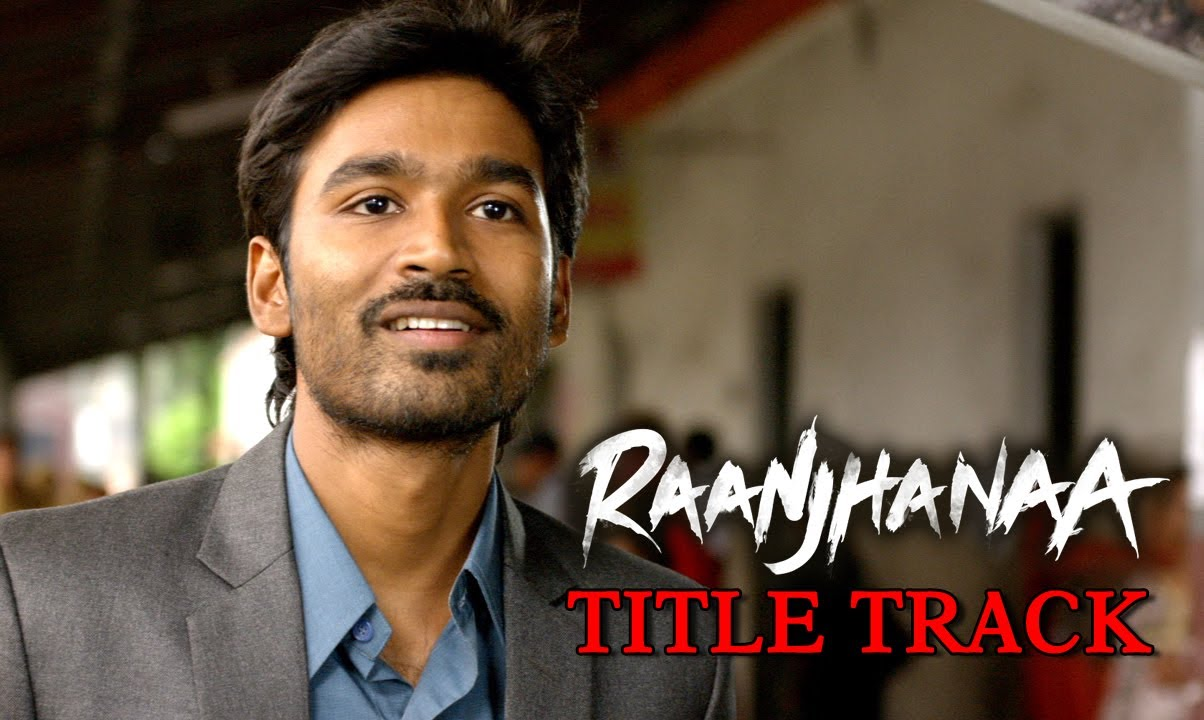 Raanjhanaa - Title Track