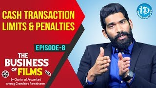 Cash Transaction - Limit & Penalties | The Business Of Films - Ep 8 | CA Anurag Chowdhary - IDREAMMOVIES