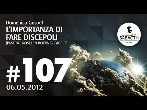 Domenica Gospel - 06 Maggio 2012 - L'importanza di fare discepoli - Pastore Roselen Faccio