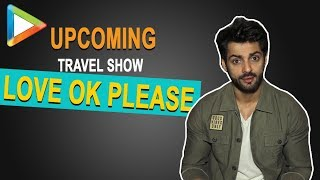 Karan Wahi's Interview for MX Player's Upcoming Travel Show Love Ok Please - HUNGAMA