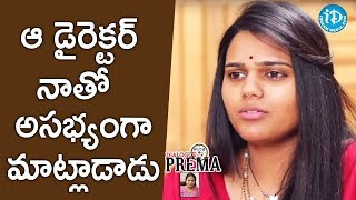 ఆ డైరెక్టర్ నాతో అసభ్యంగా మాట్లాడాడు - Pranavi || Dialogue With Prema || Celebration Of Life - IDREAMMOVIES