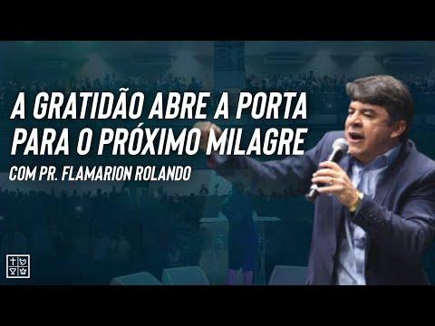 A GRATIDÃO ABRE A PORTA PARA O PRÓXIMO MILAGRE - Pr. Flamarion Rolando