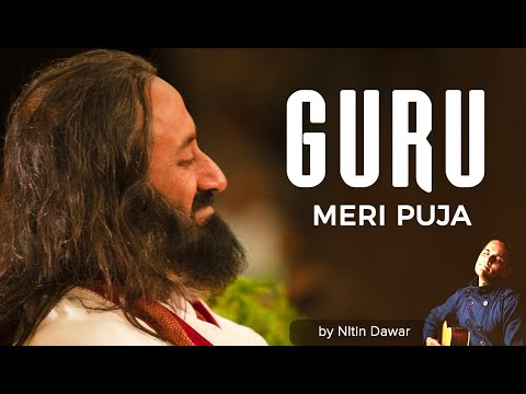 Guru Meri Pooja  Guru Meri Puja   Dedicated to H H Sri Sri Ravi Shankar 5 18 2011
