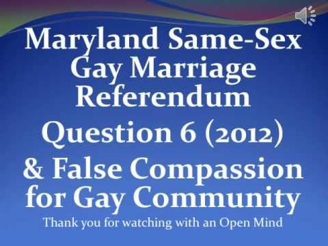Maryland Same-Sex Gay Marriage Referendum Question 6 (2012) & False Compassion for Gays