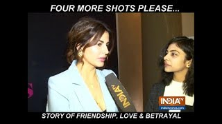 Four More Shots Please: Exclusive Star Cast Interview -Kirti Kulhari, Sayani Gupta and Maanvi Gagroo - INDIATV