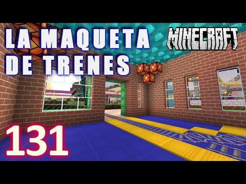MINECRAFT !!LA MAQUETA DE TRENES!! [HD+] #131 - GamePlay Walkthrough