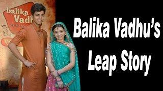 Balika Vadhu's Leap Story - TELLYCHAKKAR