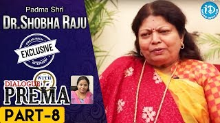Padma Shri Dr Shobha Raju Exclusive Interview PART 8 | DialogueWithPrema | CelebrationOfLife - IDREAMMOVIES