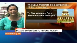 Newsroom- SC Asks Supertech To Refund Money - BLOOMBERGUTV