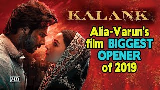 Alia - Varun's film Kalank biggest opener of 2019 - BOLLYWOODCOUNTRY