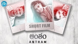 Antham - Latest Telugu Short Film 2018 || Directed By Naga Gottipati - IDREAMMOVIES