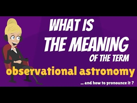 What is OBSERVATIONAL ASTRONOMY? What does OBSERVATIONAL ASTRONOMY mean?