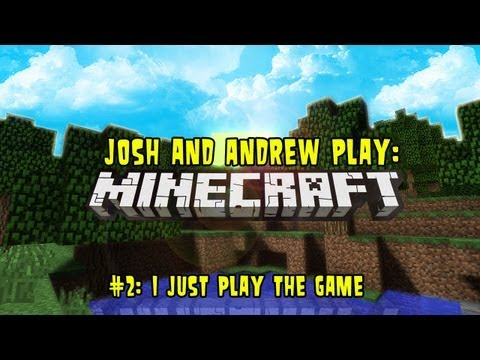 Josh and Andrew Play Minecraft 2: I just play the game