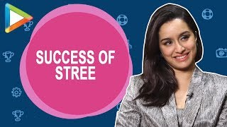 Shraddha Kapoor gets CANDID about the BLOCKBUSTER success of STREE - HUNGAMA