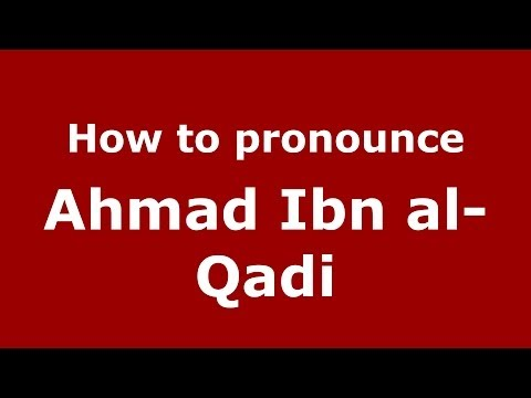How to pronounce Ahmad Ibn al-Qadi (Arabic/Morocco) - PronounceNames.com