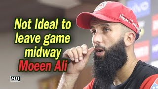 IPL 2019 | Not Ideal to leave game midway: Moeen Ali - IANSLIVE