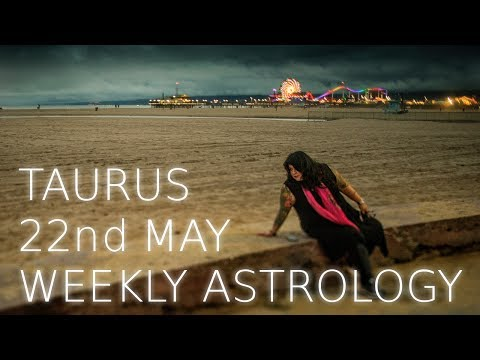 Taurus Weekly Astrology Forecast May 22nd  2017