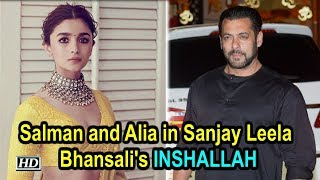 Salman Khan and Alia Bhatt in Sanjay Leela Bhansali's Inshallah - IANSLIVE