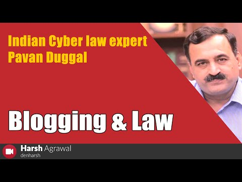 Indian Cyber Law Expert Pavan Duggal on Blogging & Law