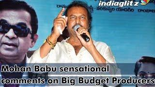 Mohan Babu sensational comments on Big Budget Producers - IGTELUGU
