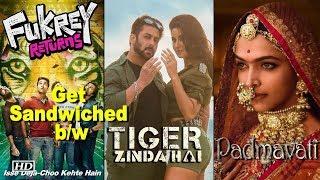 'Fukrey R..' get Sandwiched b/w 'Padmavati' & 'Tiger Zinda..' - IANSINDIA