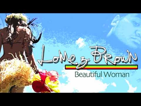 Lomez Brown - Beautiful Woman ~~~ISLAND VIBE~~~