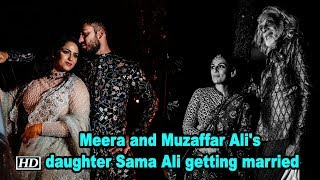 Meera and Muzaffar Ali's daughter Sama Ali getting married - IANSINDIA