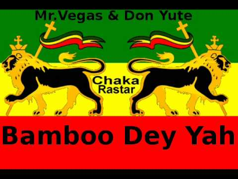 Mr.  Vegas & Don Yute -  Bamboo Deh Yeh **A Chaka Rastar Youtube Exclusive**