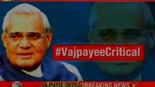 Vajpayee continues to be critical, PM Modi briefed by Aiims doctors on health condition - NEWSXLIVE