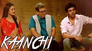 Kaanchi : Mishti, Kartik and Subhash Ghai EXCLUSIVE Interview