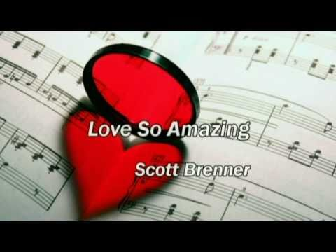 Love so amazing - Scott Brenner (lyrics) (Worship with tears 10)