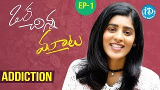 Oka Chinna Mata - Ep.1 - Addiction | Gayathri Gupta - IDREAMMOVIES
